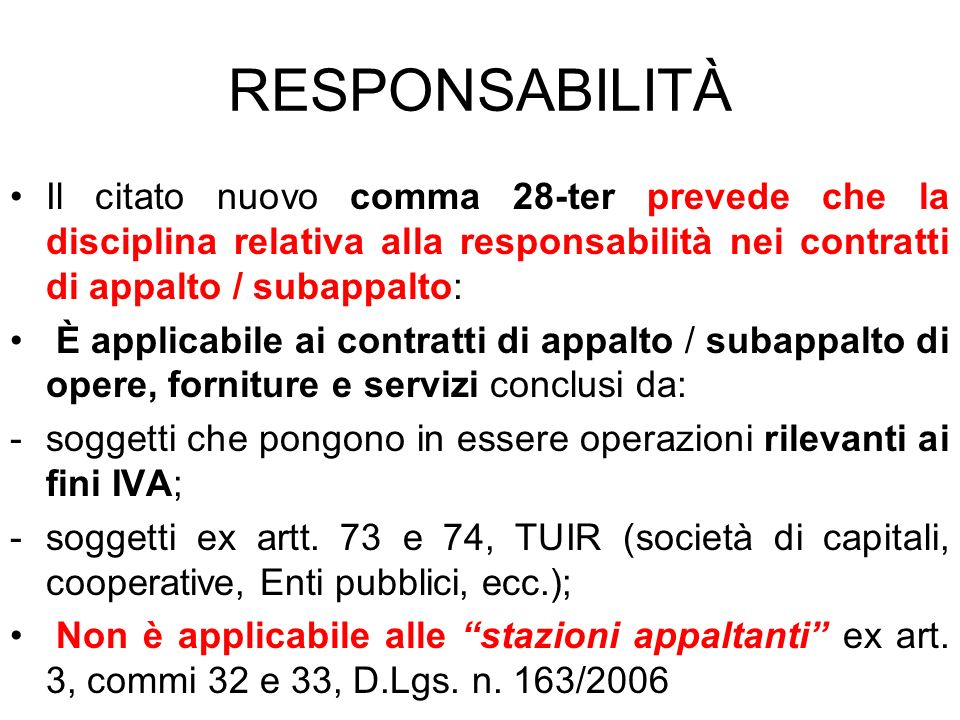 RESPONSABILITÀ Il citato nuovo comma 28-ter prevede che la disciplina relativa alla responsabilità nei contratti di appalto / subappalto: