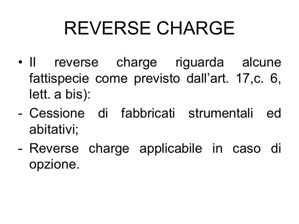 REVERSE CHARGE Il reverse charge riguarda alcune fattispecie come previsto dall'art. 17,c. 6, lett. a bis):