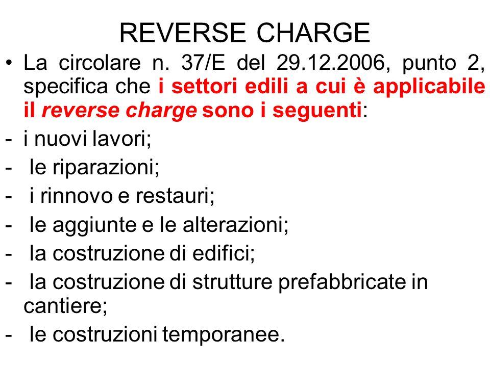 REVERSE CHARGE La circolare n. 37/E del 29.12.2006, punto 2, specifica che i settori edili a cui è applicabile il reverse charge sono i seguenti: