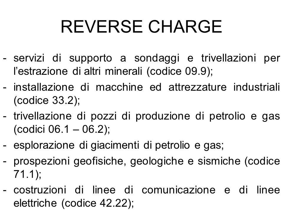 REVERSE CHARGEservizi di supporto a sondaggi e trivellazioni per l'estrazione di altri minerali (codice 09.9);