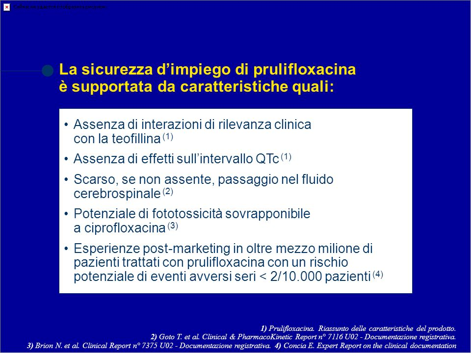 La sicurezza d'impiego di prulifloxacina è supportata da caratteristiche quali: