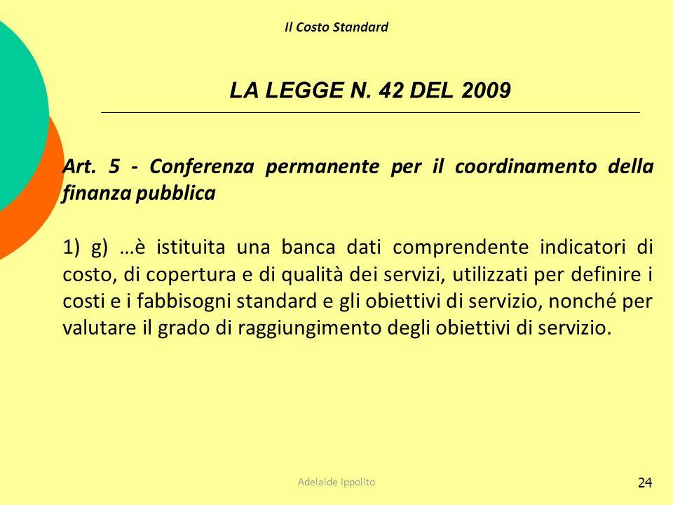 Il Costo Standard LA LEGGE N. 42 DEL 2009. Art. 5 - Conferenza permanente per il coordinamento della finanza pubblica.