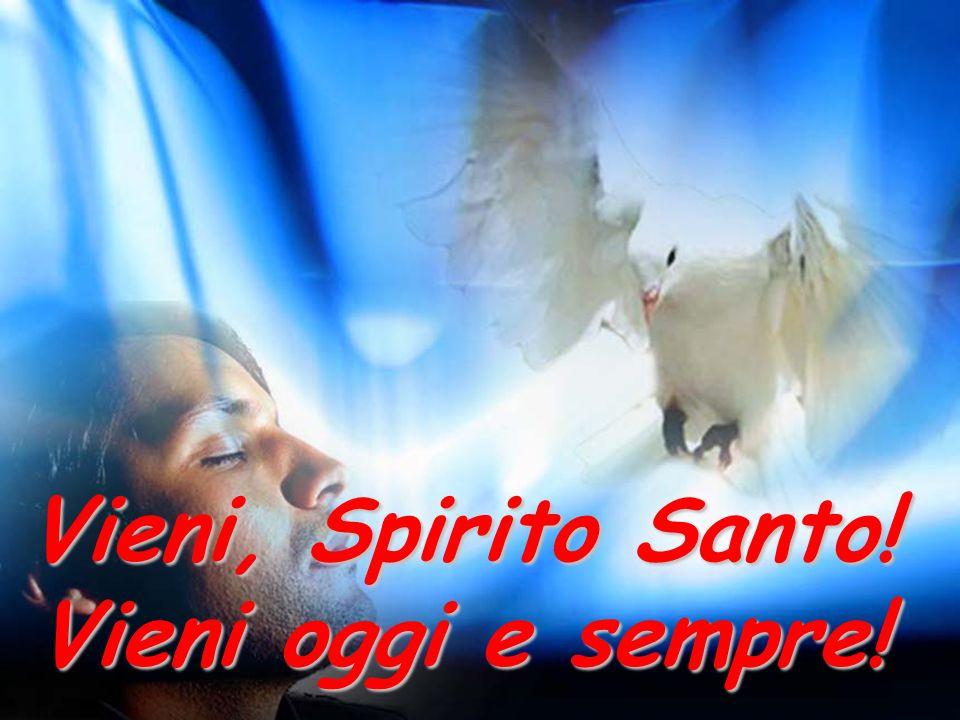 Vieni, Spirito Santo! Vieni oggi e sempre!