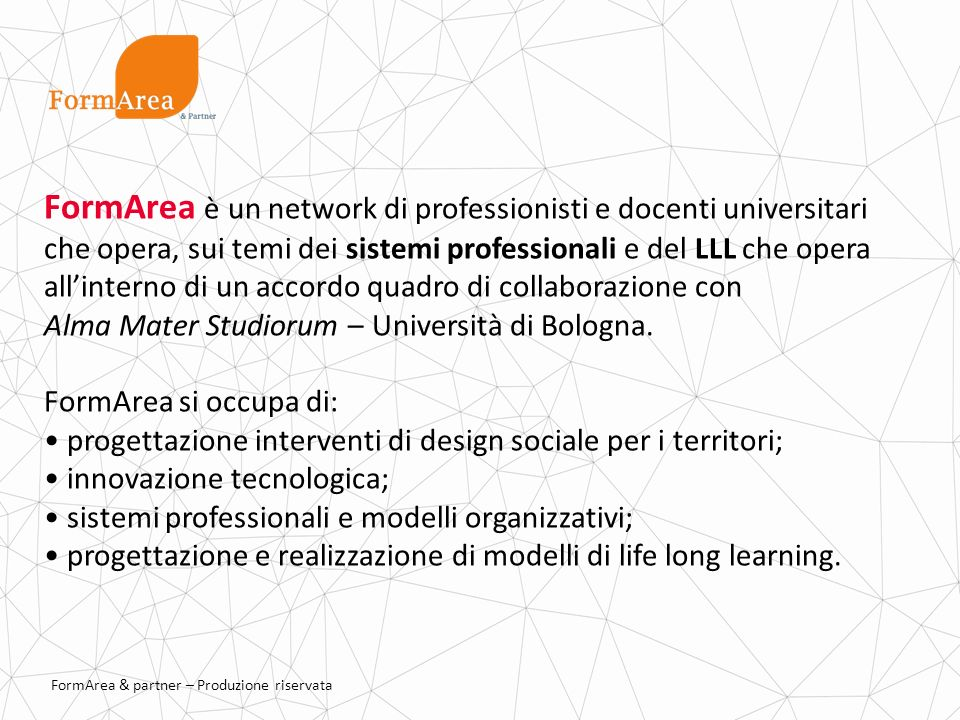 FormArea è un network di professionisti e docenti universitari che opera, sui temi dei sistemi professionali e del LLL che opera all'interno di un accordo quadro di collaborazione con