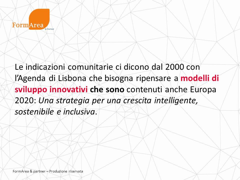 Le indicazioni comunitarie ci dicono dal 2000 con l'Agenda di Lisbona che bisogna ripensare a modelli di sviluppo innovativi che sono contenuti anche Europa 2020: Una strategia per una crescita intelligente, sostenibile e inclusiva.