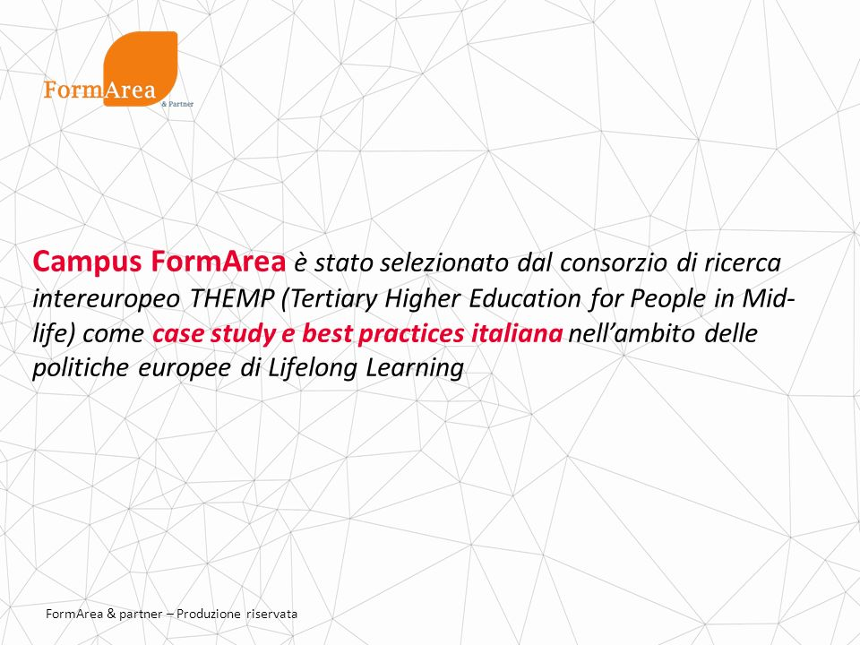 Campus FormArea è stato selezionato dal consorzio di ricerca intereuropeo THEMP (Tertiary Higher Education for People in Mid-life) come case study e best practices italiana nell'ambito delle politiche europee di Lifelong Learning