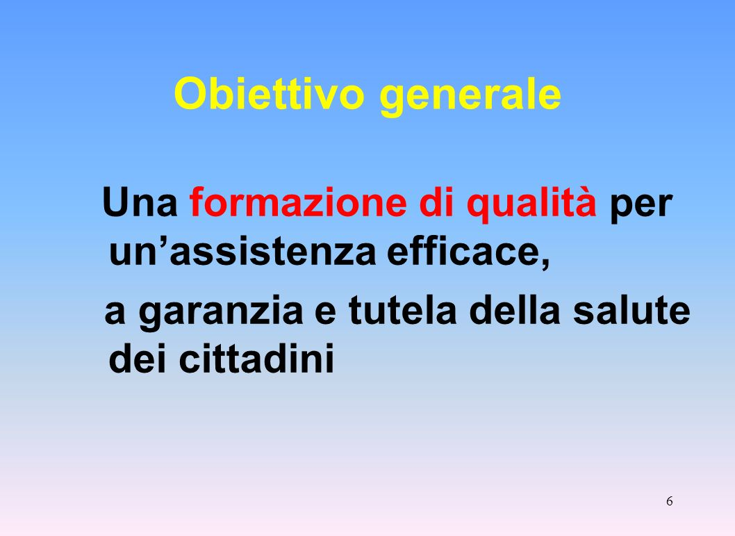 Obiettivo generale Una formazione di qualità per un'assistenza efficace, a garanzia e tutela della salute dei cittadini.
