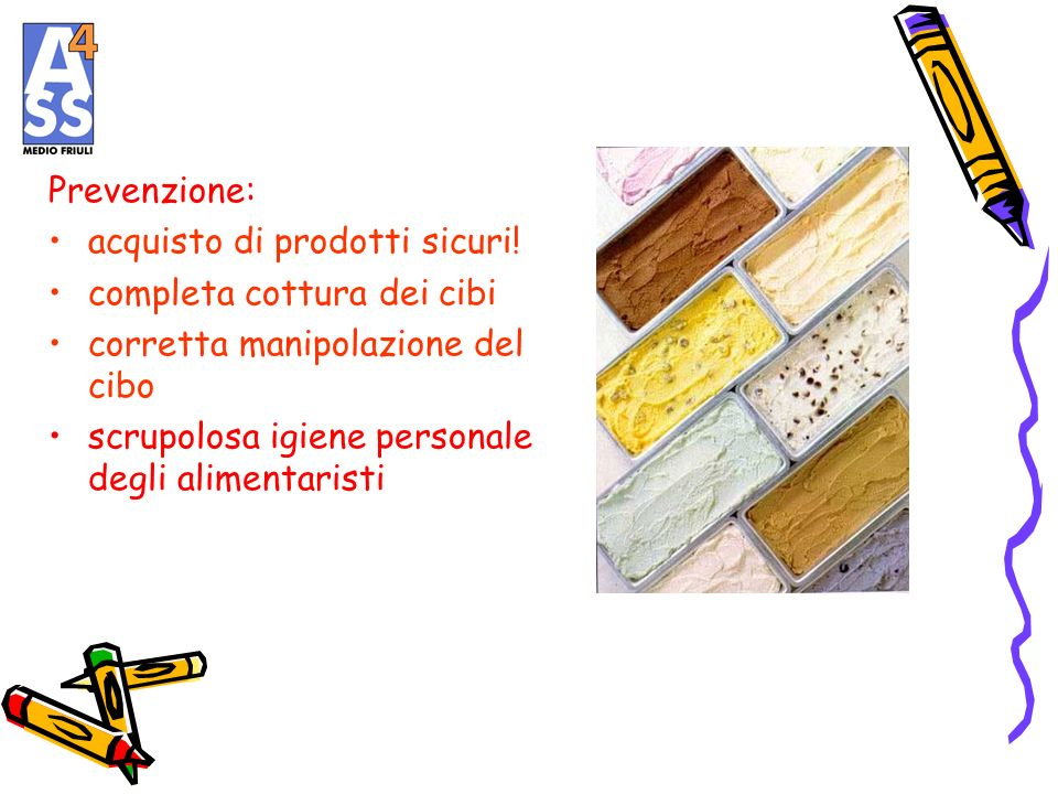 Prevenzione: acquisto di prodotti sicuri! completa cottura dei cibi. corretta manipolazione del cibo.
