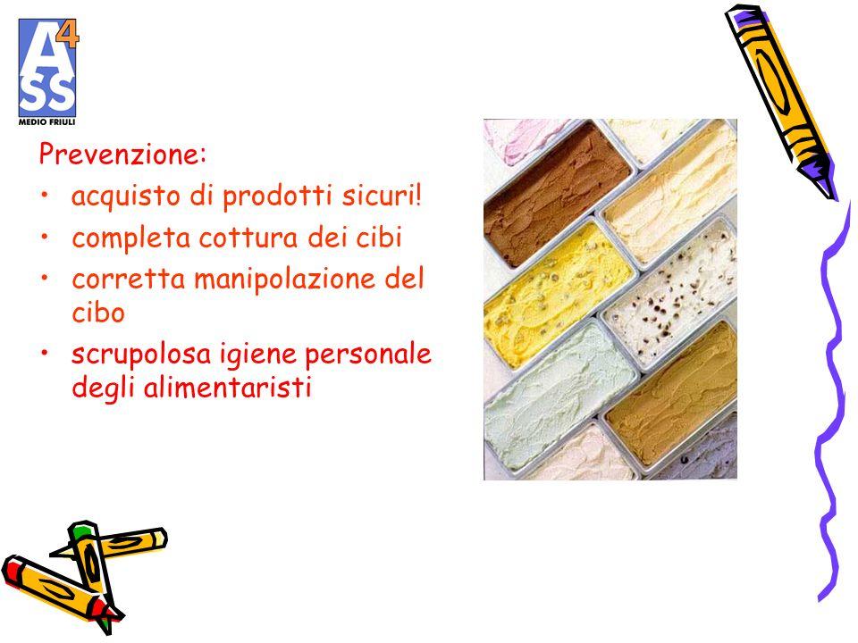Prevenzione:acquisto di prodotti sicuri! completa cottura dei cibi. corretta manipolazione del cibo.