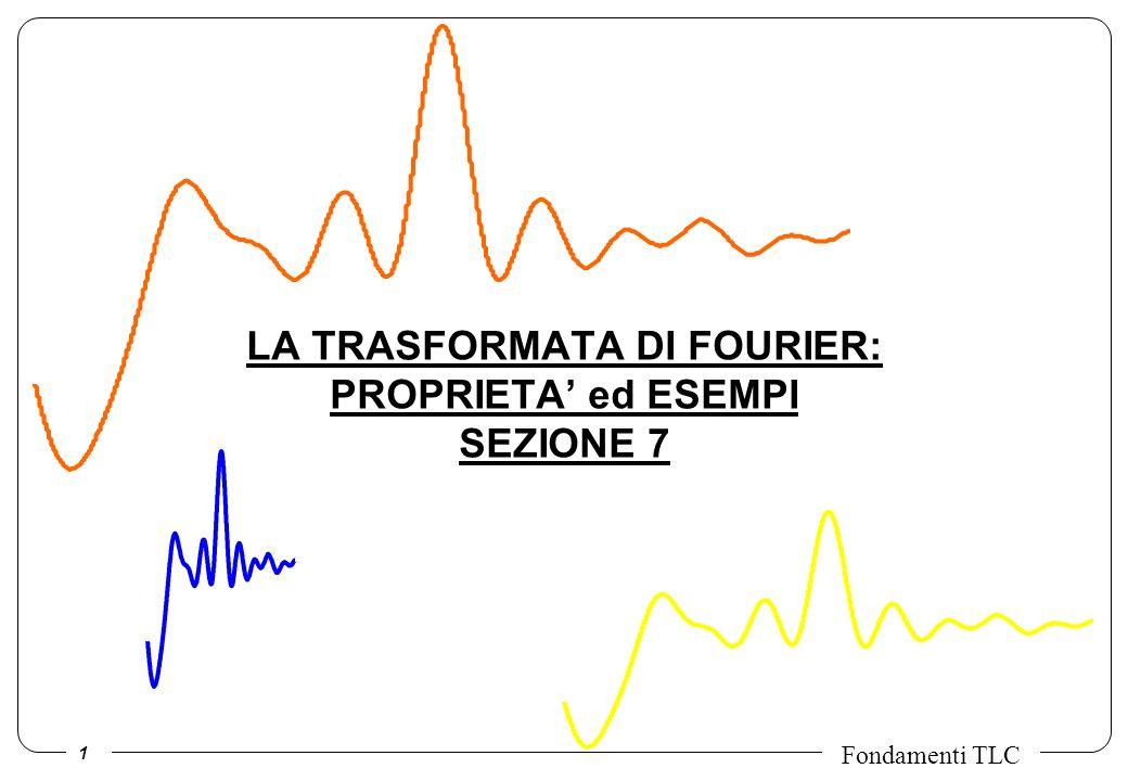 LA TRASFORMATA DI FOURIER: PROPRIETA' ed ESEMPI SEZIONE 7