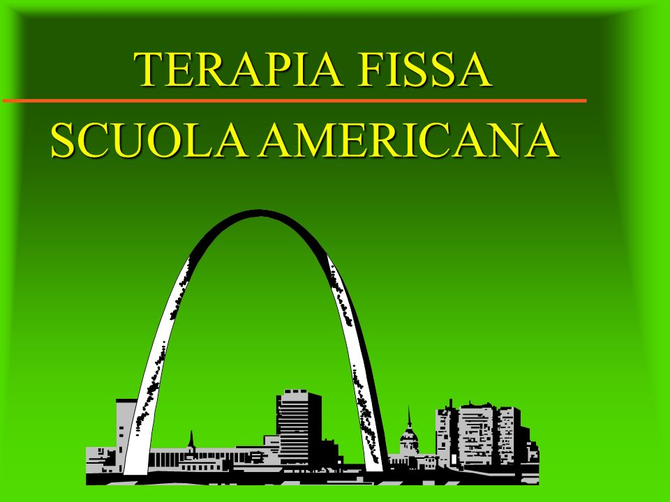 TERAPIA FISSA SCUOLA AMERICANA