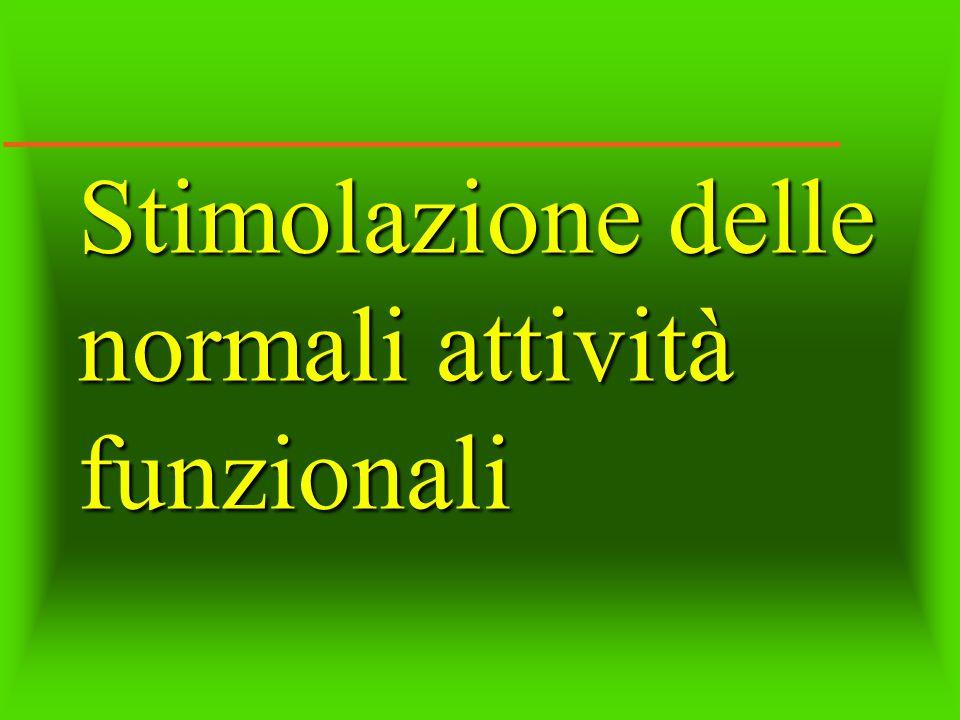 Stimolazione delle normali attività funzionali