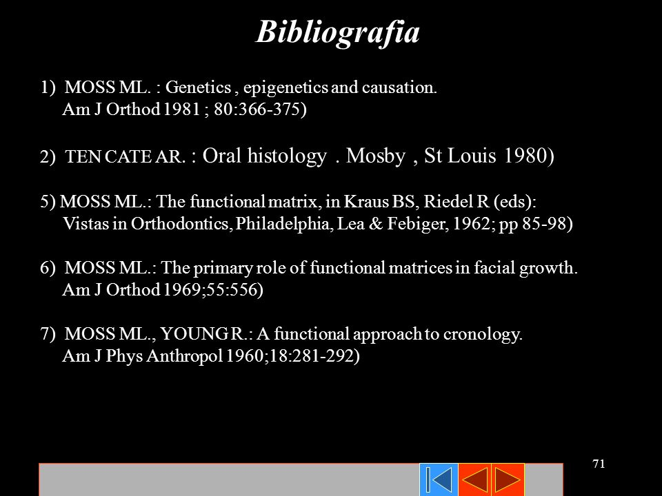 Bibliografia 1) MOSS ML. : Genetics , epigenetics and causation.
