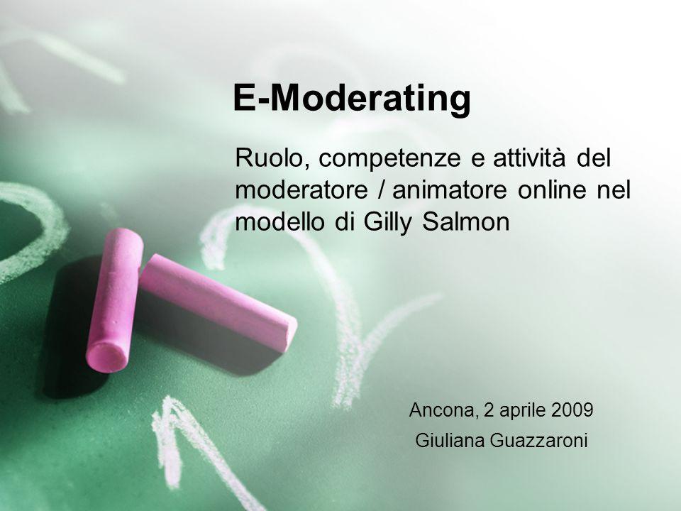 E-Moderating Ruolo, competenze e attività del moderatore / animatore online nel modello di Gilly Salmon.