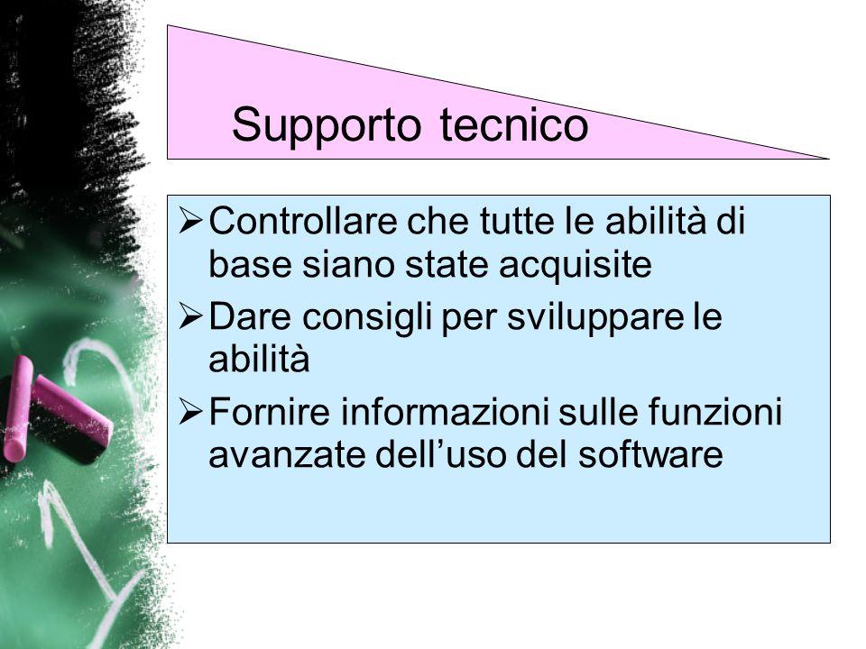 Supporto tecnicoControllare che tutte le abilità di base siano state acquisite. Dare consigli per sviluppare le abilità.