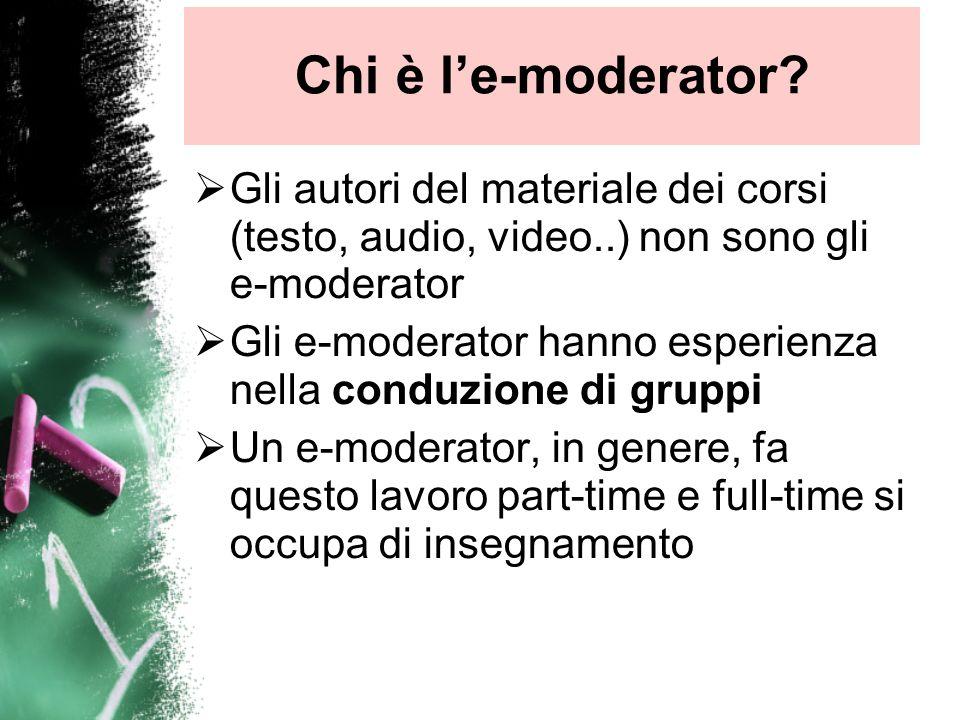 Chi è l'e-moderator Gli autori del materiale dei corsi (testo, audio, video..) non sono gli e-moderator.