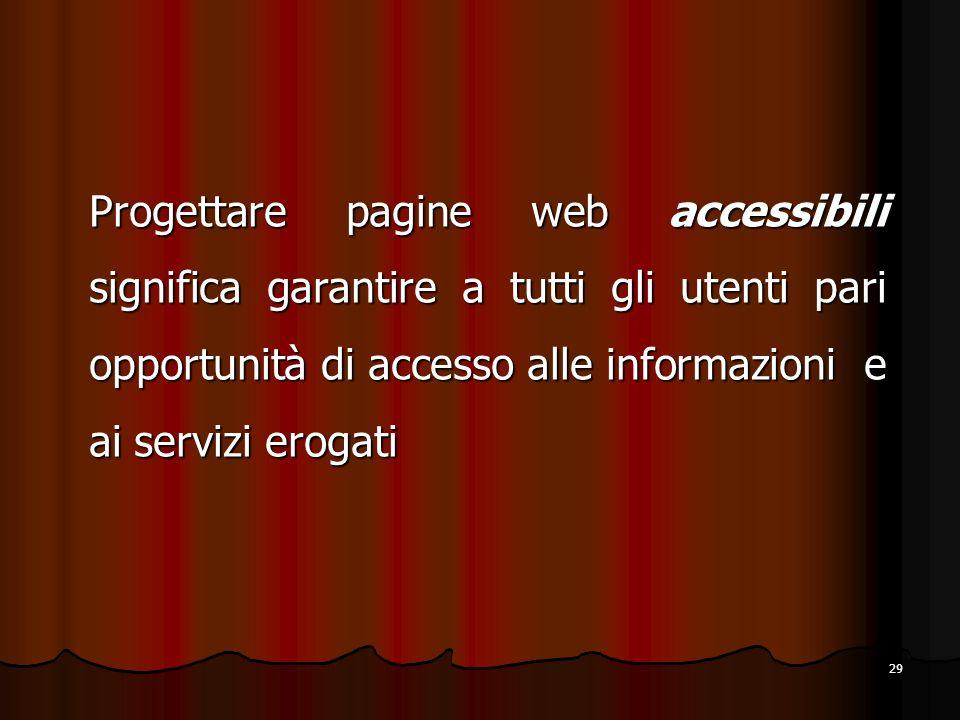 Progettare pagine web accessibili significa garantire a tutti gli utenti pari opportunità di accesso alle informazioni e ai servizi erogati