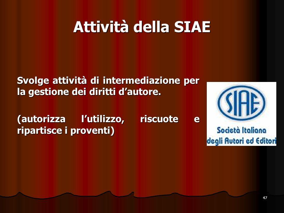 Attività della SIAE Svolge attività di intermediazione per la gestione dei diritti d'autore.
