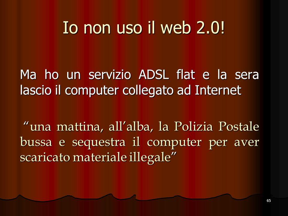 Io non uso il web 2.0! Ma ho un servizio ADSL flat e la sera lascio il computer collegato ad Internet.