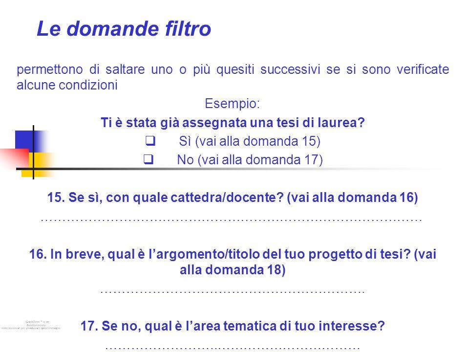 Le domande filtro permettono di saltare uno o più quesiti successivi se si sono verificate alcune condizioni.