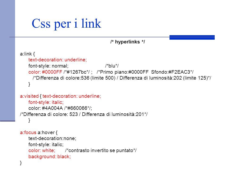 Css per i link /* hyperlinks */ a:link { text-decoration: underline;