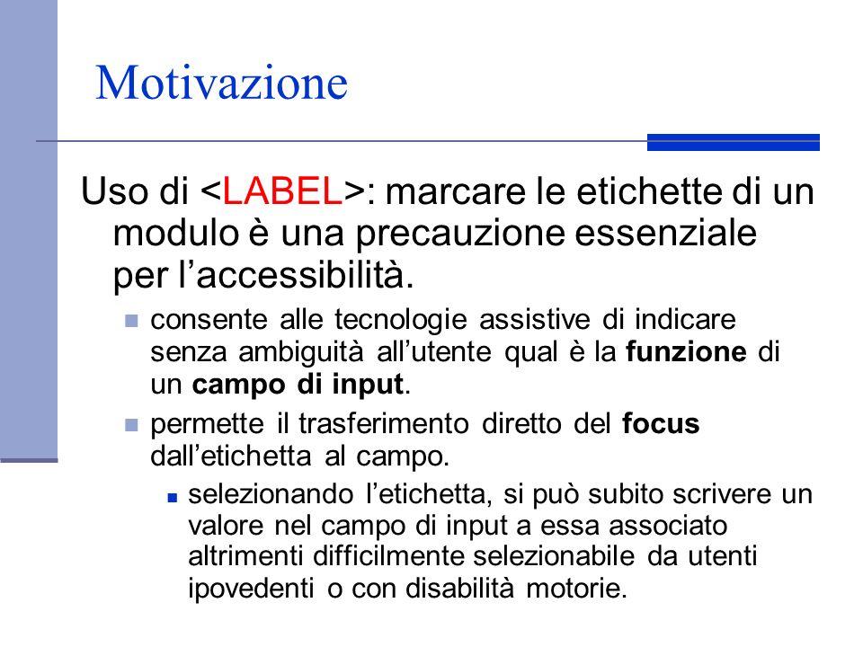 Motivazione Uso di <LABEL>: marcare le etichette di un modulo è una precauzione essenziale per l'accessibilità.