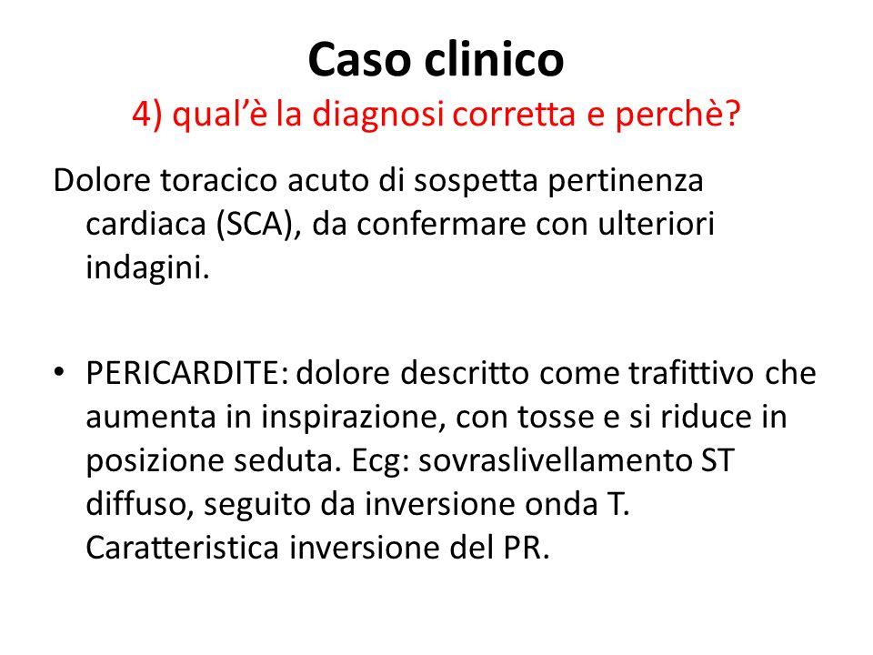 Caso clinico 4) qual'è la diagnosi corretta e perchè