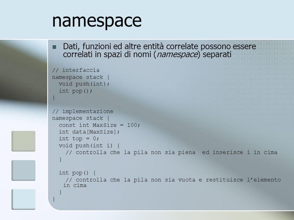 namespace Dati, funzioni ed altre entità correlate possono essere correlati in spazi di nomi (namespace) separati.