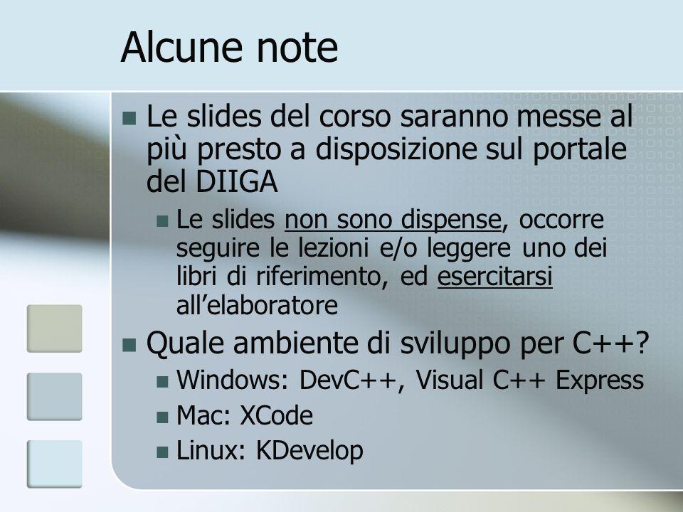 Alcune note Le slides del corso saranno messe al più presto a disposizione sul portale del DIIGA.