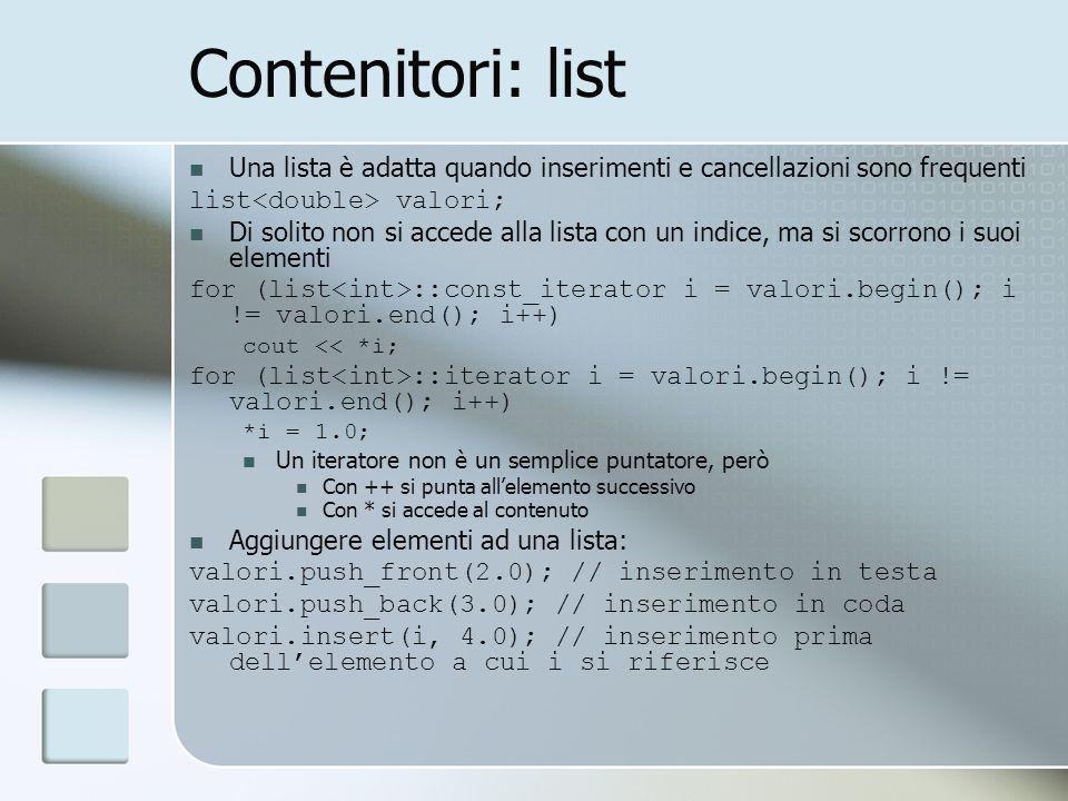 Contenitori: list Una lista è adatta quando inserimenti e cancellazioni sono frequenti. list<double> valori;