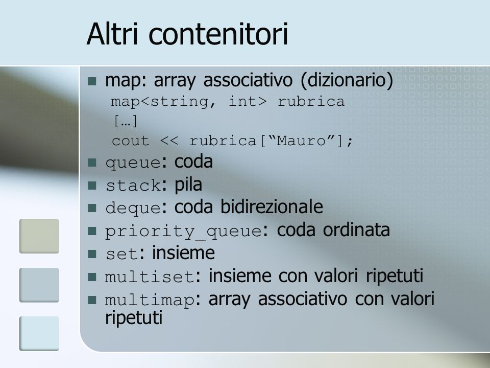 Altri contenitori map: array associativo (dizionario) queue: coda