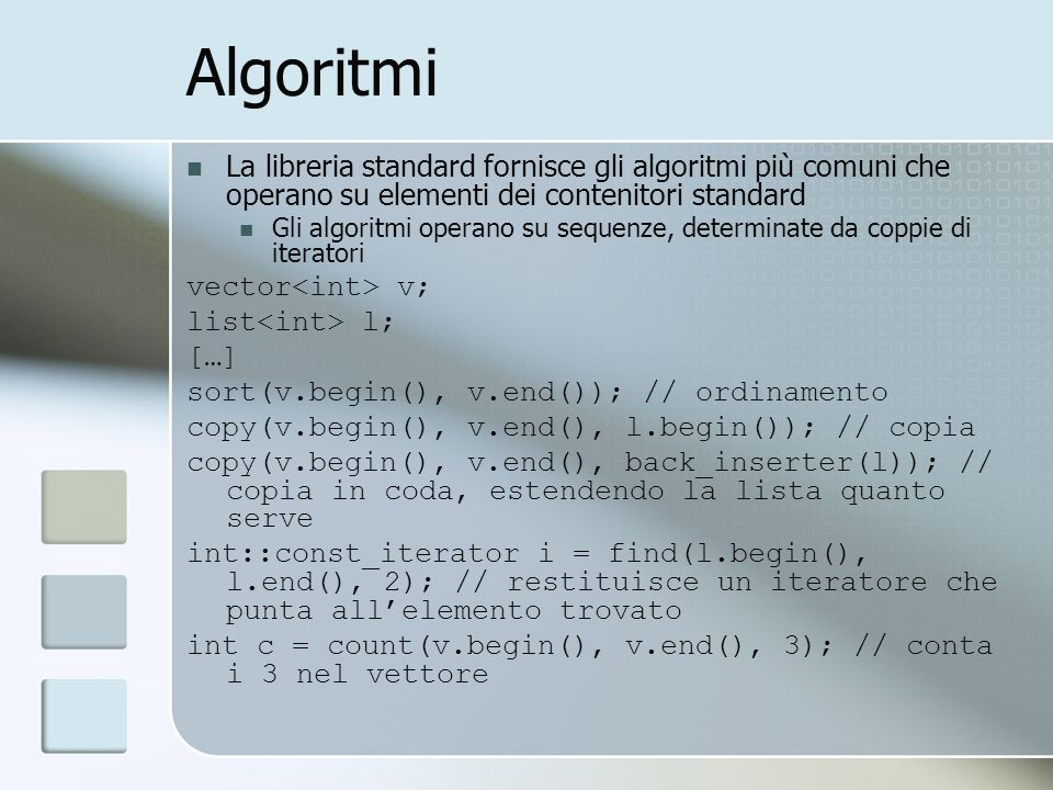 AlgoritmiLa libreria standard fornisce gli algoritmi più comuni che operano su elementi dei contenitori standard.