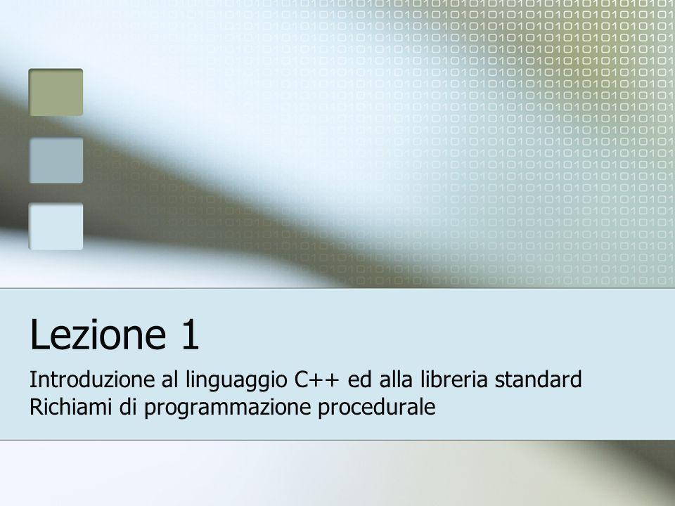 Lezione 1 Introduzione al linguaggio C++ ed alla libreria standard