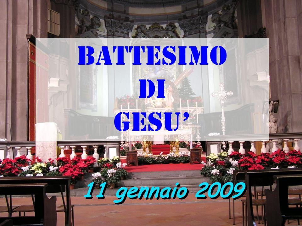 BATTESIMO DI GESU' 11 gennaio 2009