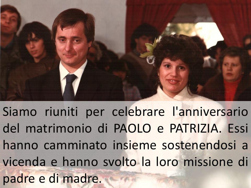 Siamo riuniti per celebrare l anniversario del matrimonio di PAOLO e PATRIZIA.