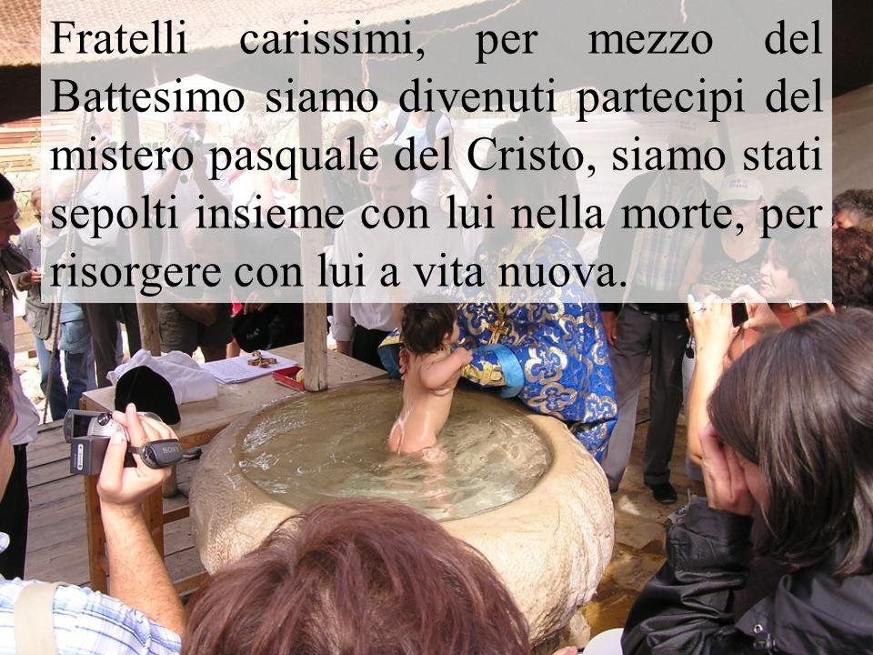 Fratelli carissimi, per mezzo del Battesimo siamo divenuti partecipi del mistero pasquale del Cristo, siamo stati sepolti insieme con lui nella morte, per risorgere con lui a vita nuova.