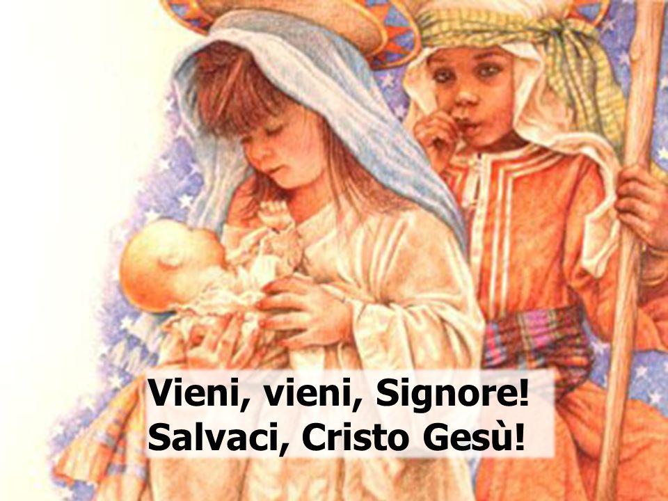 Vieni, vieni, Signore! Salvaci, Cristo Gesù!