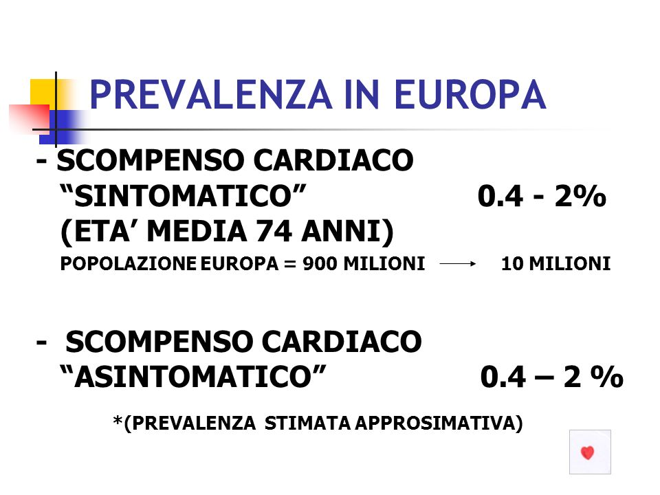 PREVALENZA IN EUROPA - SCOMPENSO CARDIACO SINTOMATICO 0.4 - 2% (ETA' MEDIA 74 ANNI)