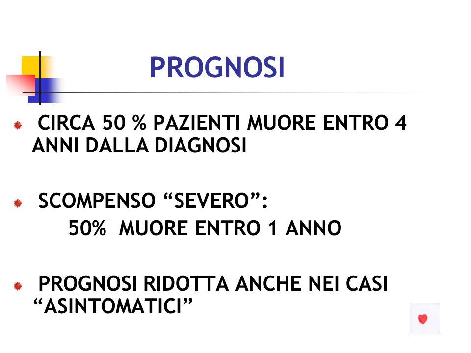 PROGNOSI CIRCA 50 % PAZIENTI MUORE ENTRO 4 ANNI DALLA DIAGNOSI
