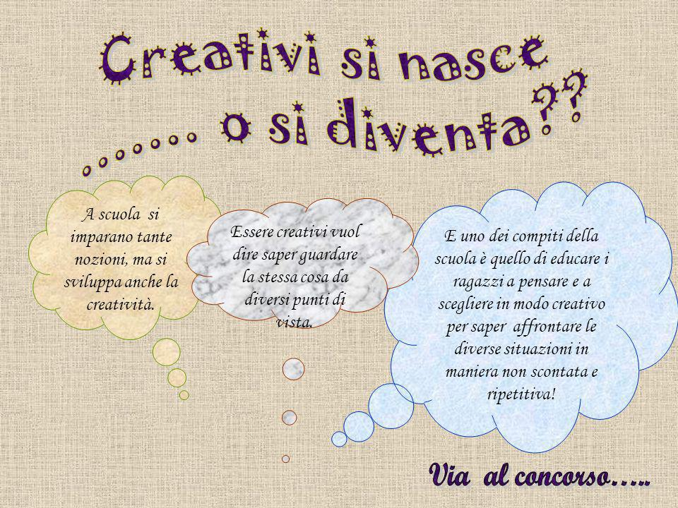 Via al concorso….. Creativi si nasce ....... o si diventa