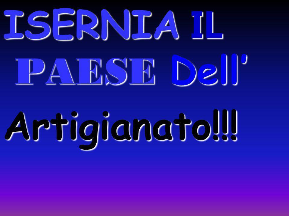 ISERNIA IL PAESE Dell' Artigianato!!!