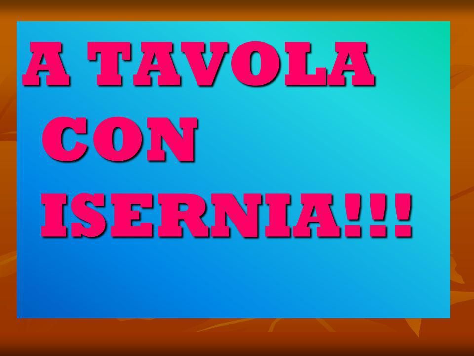 A TAVOLA CON ISERNIA!!!