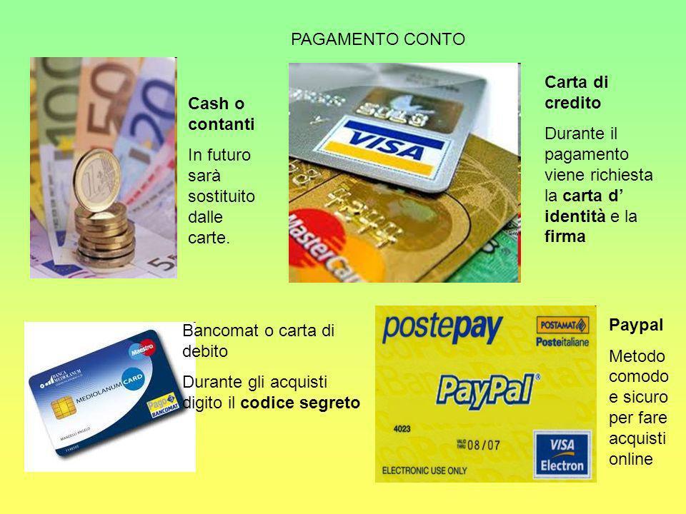 PAGAMENTO CONTO Carta di credito. Durante il pagamento viene richiesta la carta d' identità e la firma.
