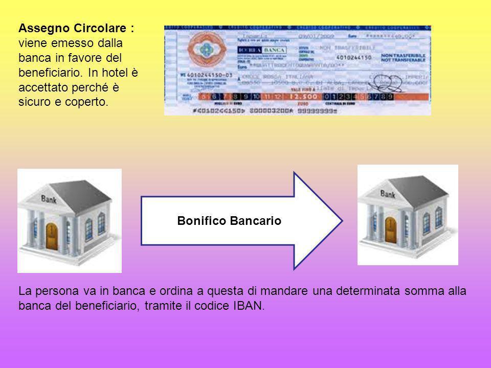 Assegno Circolare : viene emesso dalla banca in favore del beneficiario. In hotel è accettato perché è sicuro e coperto.