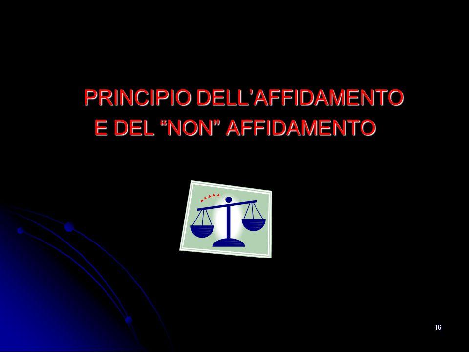 PRINCIPIO DELL'AFFIDAMENTO E DEL NON AFFIDAMENTO