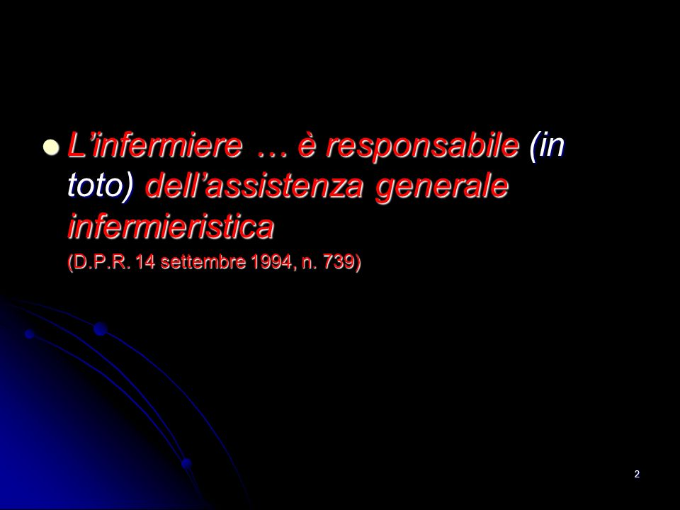 L'infermiere … è responsabile (in toto) dell'assistenza generale infermieristica