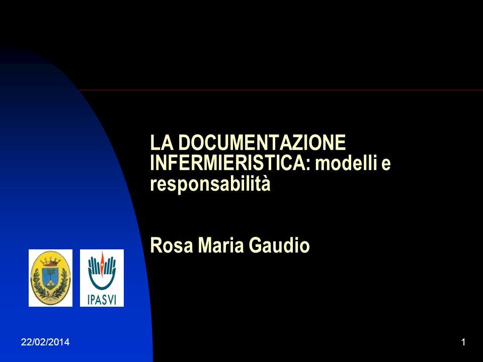 LA DOCUMENTAZIONE INFERMIERISTICA: modelli e responsabilità Rosa Maria Gaudio