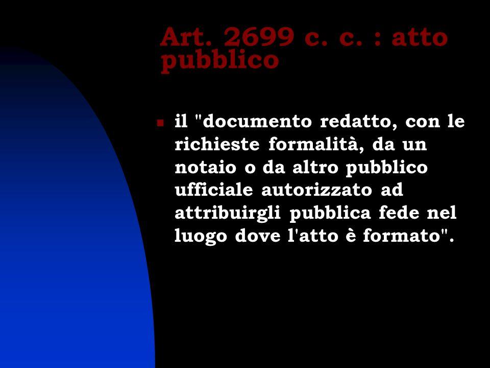 Art. 2699 c. c. : atto pubblico