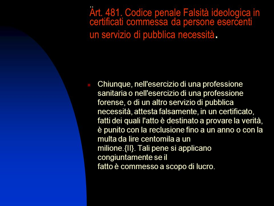 .. Art. 481. Codice penale Falsità ideologica in certificati commessa da persone esercenti un servizio di pubblica necessità.