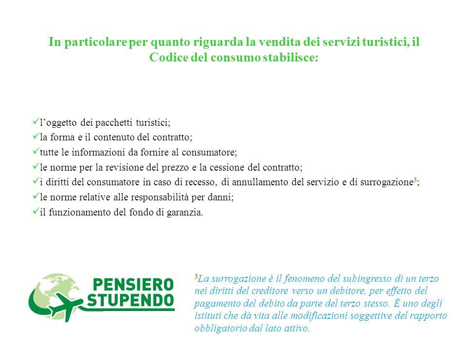 In particolare per quanto riguarda la vendita dei servizi turistici, il Codice del consumo stabilisce: